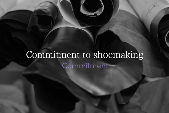 ・	Commitment to shoemaking