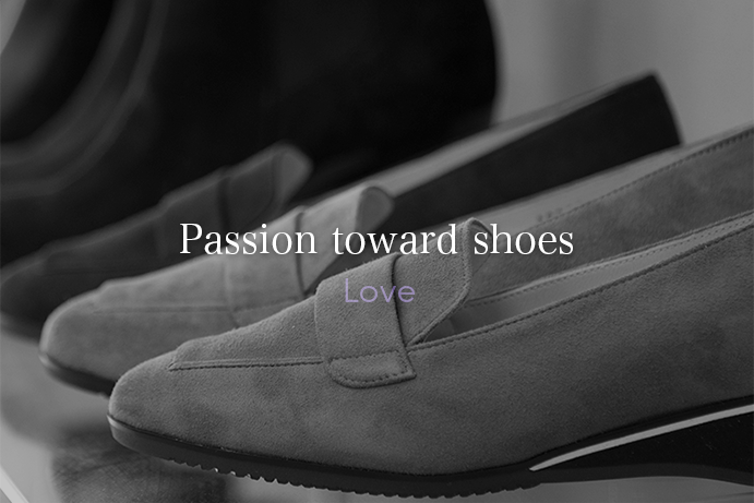 ・	Passion toward shoes